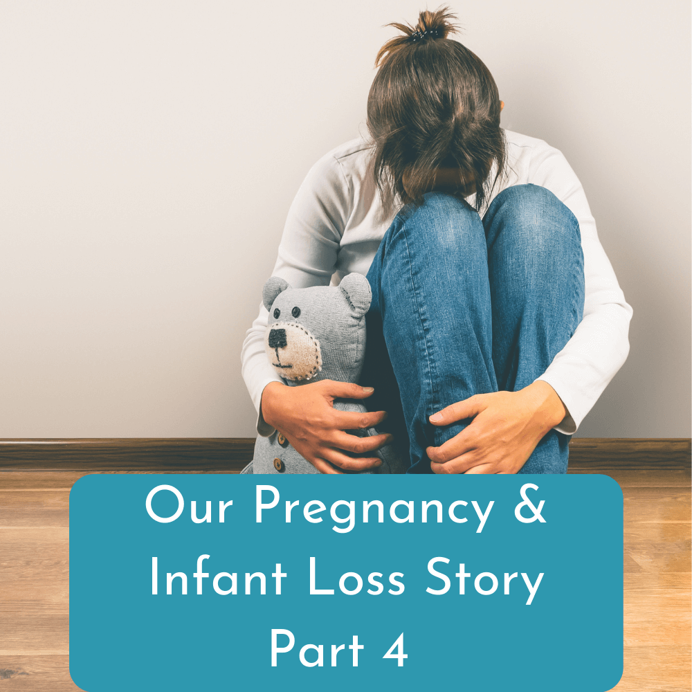 Our pregnancy & infant loss story Part 4
